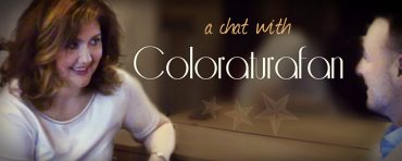 A CHAT WITH COLORATURAFAN | VIDEO